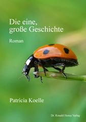 Patricia Koelle: Die eine große Geschichte. Roman